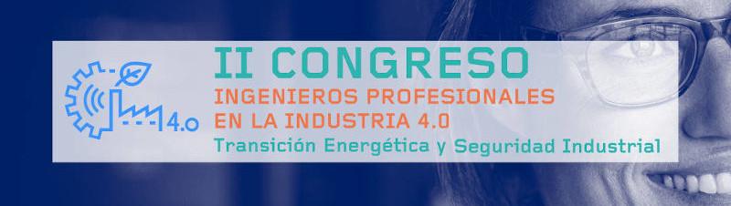 II CONGRESO INGENIEROS PROFESIONALES EN LA INDUSTRIA 4.0 TRANSICIÓN ENERGÉTICA Y SEGURIDAD INDUSTRIAL